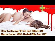 How To Recover From Bad Effects Of Masturbation With Herbal Pills And Oil?