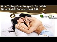 How To Stay Erect Longer In Bed With Natural Male Enhancement Oil?