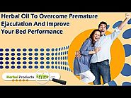 Herbal Oil To Overcome Premature Ejaculation And Improve Your Bed Performance
