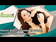 Natural Ways To Increase Ejaculation Force And Improve Sex Stamina