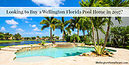 Looking to Buy a Wellington Florida Pool Home in 2017?