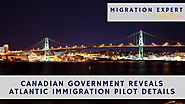 Canadian Government reveals Atlantic Immigration Pilot details | MigrationExpert Blog