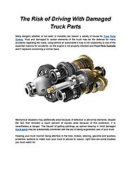 The Risk of Driving With Damaged Truck Parts