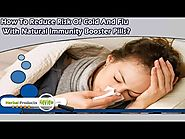 How To Reduce Risk Of Cold And Flu With Natural Immunity Booster Pills?