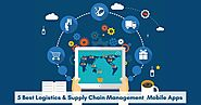 5 Best Mobile Apps To Simplify Logistics & Supply Chain Operations