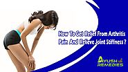 How To Get Relief From Arthritis Pain And Relieve Joint Stiffness?