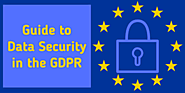 General Data Protection Regulation: A Short Guide to Data Security in the GDPR