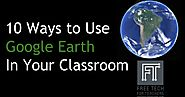 10 Ways to Use Google Earth in Your Classroom