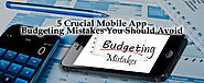 5 Crucial Mobile App Budgeting Mistakes You Should Avoid