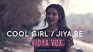 Vidya Vox - Cool girl | Jiya re (Mashup Cover) | Deleted Music