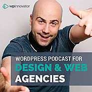 WP Innovator Podcast - WordPress For Design & Web Agencies
