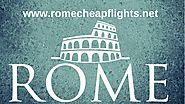 ROME CHEAP FLIGHTS- Choose The Best Deals