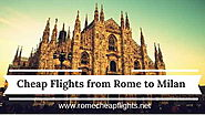 Website at http://www.romecheapflights.net/cheap-flights-rome-milan/