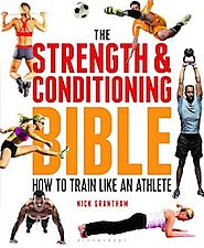 The Strength and Conditioning Bible: How to Train Like an Athlete - Nick Grantham