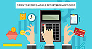 Three Tips To Reducing Your App Development Costs