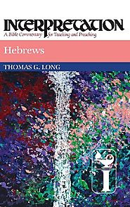 Hebrews (Interpretation) by Thomas G. Long
