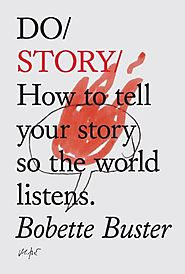 Do Story: How to tell your story so the world listens. (Do Books)