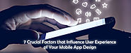 7 Crucial Factors that Influence User Experience of Your Mobile App Design