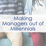 Making Managers Out of Millennials