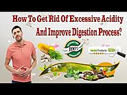 How To Get Rid Of Excessive Acidity And Improve Digestion Process?