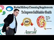 Herbal Kidney Cleansing Supplements To Improve Gallbladder Health