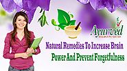 Natural Remedies To Increase Brain Power And Prevent Forgetfulness