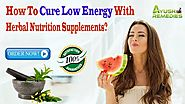 How To Cure Low Energy With Herbal Nutrition Supplements?