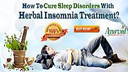 How To Cure Sleep Disorders With Herbal Insomnia Treatment?