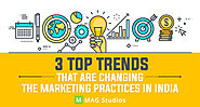 3 Top Trends that are changing the Marketing Practices in India - MAG Studios