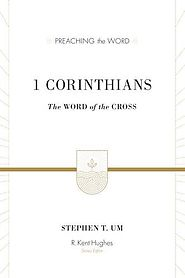 1 Corinthians (Preaching the Word) by Stephen T. Um