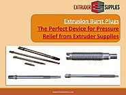 Extrusion Burst Plugs: The Perfect Device for Pressure Relief from Extruder Supplies