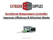 Eurotherm Temperature Controller Improves Efficiency & Minimize Waste
