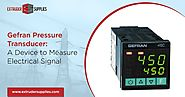 Gefran Pressure Transducer: A Device to Measure Electrical Signal