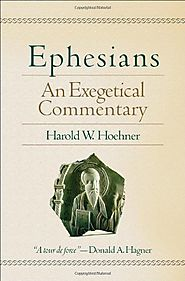 Ephesians: An Exegetical Commentary by Harold W. Hoehner