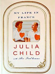 My Life in France, by Julia Child & Alex Prud'homme (2006)