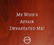 My Wife's Affair Devastated Me