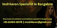 Is It Possible to Solve Problems with the Help of Vashikaran Specialist in Bangalore?