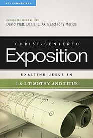 Exalting Jesus in 1 & 2 Timothy and Titus (CCEC) by David Platt, Daniel L. Akin, and Tony Merida