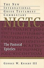 The Pastoral Epistles (NIGTC) by George W. Knight