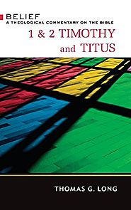 1 & 2 Timothy and Titus (Belief) by Thomas G. Long