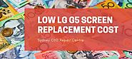 Low LG G5 Screen Replacement Cost