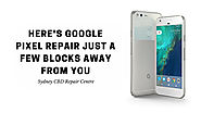 Here's Google Pixel Repair Just A Few Blocks Away From You