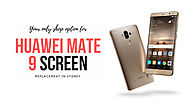 Your Only Shop Option for Huawei Mate 9 Screen Replacement in Sydney