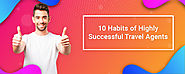 10 Habits of Highly Successful Travel Agents