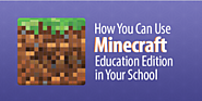 How You Can Use Minecraft Education Edition in Your School