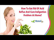 How To Get Rid Of Acid Reflux And Cure Indigestion Problem At Home