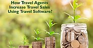 How to Travel Agents Increase Travel Sales Using Travel Software?