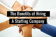 The Benefits of Hiring a Staffing Company