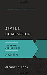 Severe Compassion: The Gospel According to Nahum (GAOT) by Gregory D. Cook