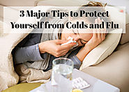 3 Major Tips to Protect Yourself from Colds and Flu